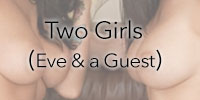 Two girls - Eve & a guest